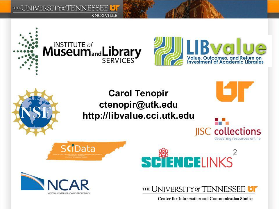 Center for Information and Communication Studies 2 Carol Tenopir ctenopir@utk.edu http://libvalue.cci.utk.edu