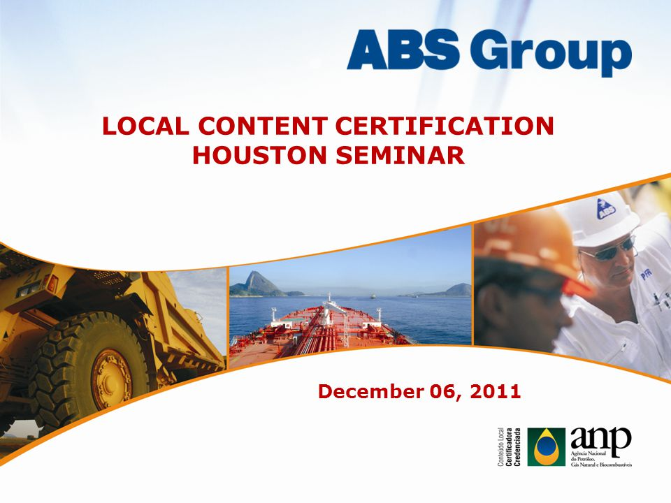 LOCAL CONTENT CERTIFICATION HOUSTON SEMINAR December 06, 2011