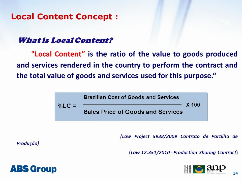 14 Local Content Concept : What is Local Content? Brazilian Cost of Goods and Services Sales Price of Goods and Services %LC = X 100