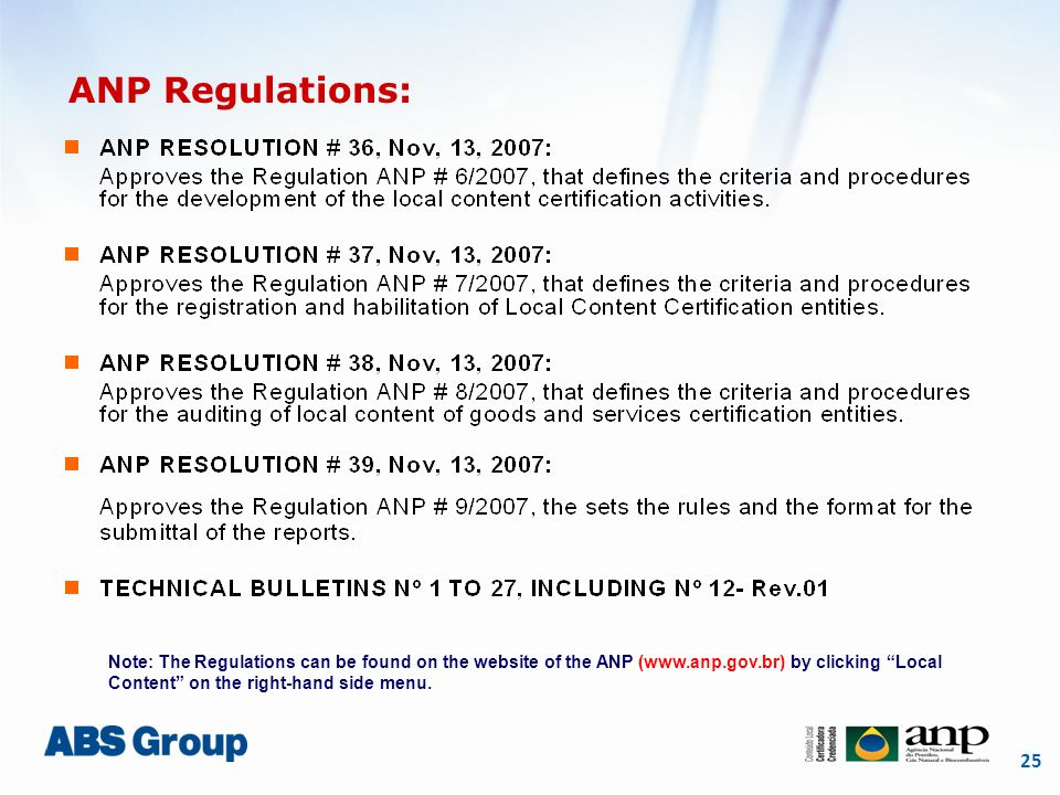25 ANP Regulations: Note: The Regulations can be found on the website of the ANP (www.anp.gov.br) by clicking Local Content on the right-hand side menu.