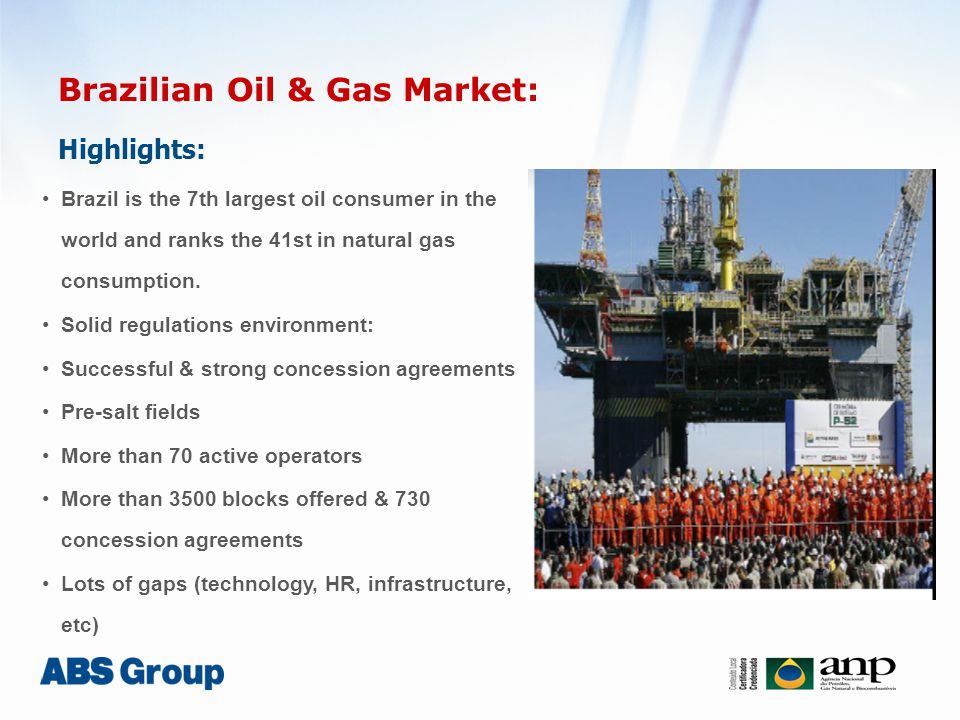 Brazilian Oil & Gas Market: Highlights: Brazil is the 7th largest oil consumer in the world and ranks the 41st in natural gas consumption.