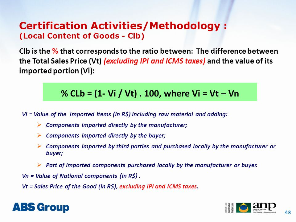 43 Certification Activities/Methodology : (Local Content of Goods - Clb) Clb is the % that corresponds to the ratio between: The difference between th