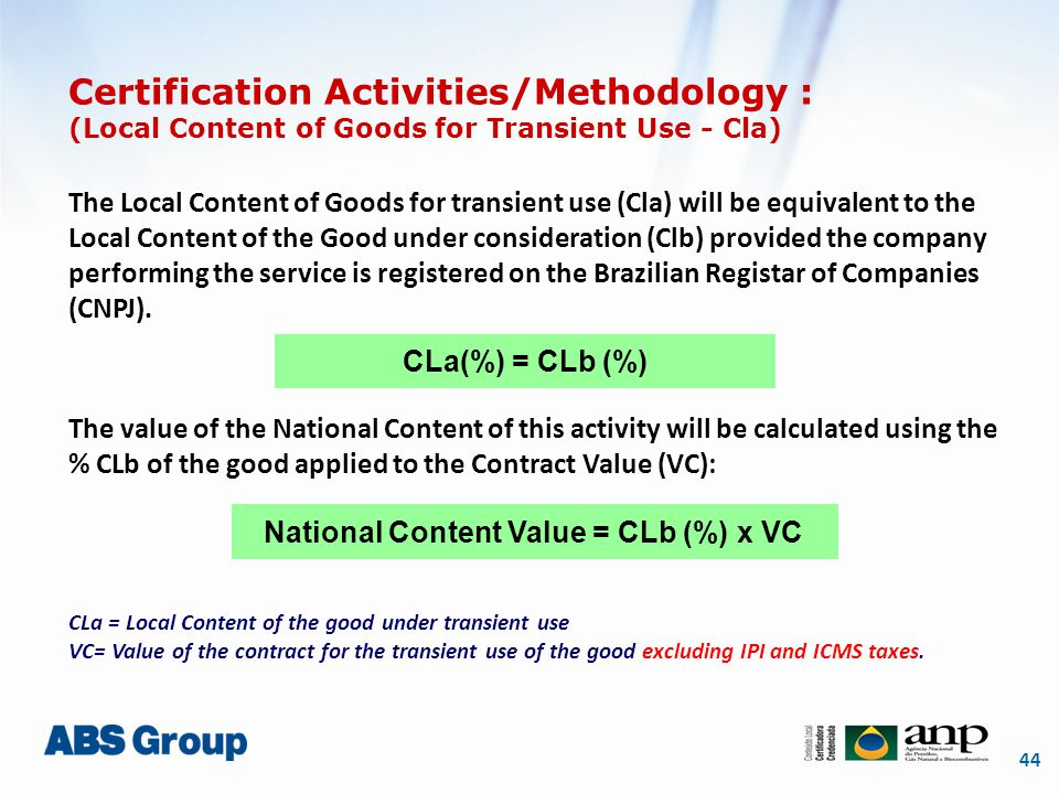 44 Certification Activities/Methodology : (Local Content of Goods for Transient Use - Cla) The Local Content of Goods for transient use (Cla) will be