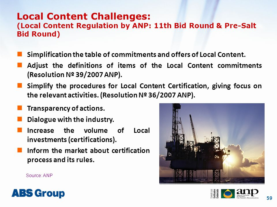 59 Local Content Challenges: (Local Content Regulation by ANP: 11th Bid Round & Pre-Salt Bid Round) Source: ANP Simplification the table of commitment