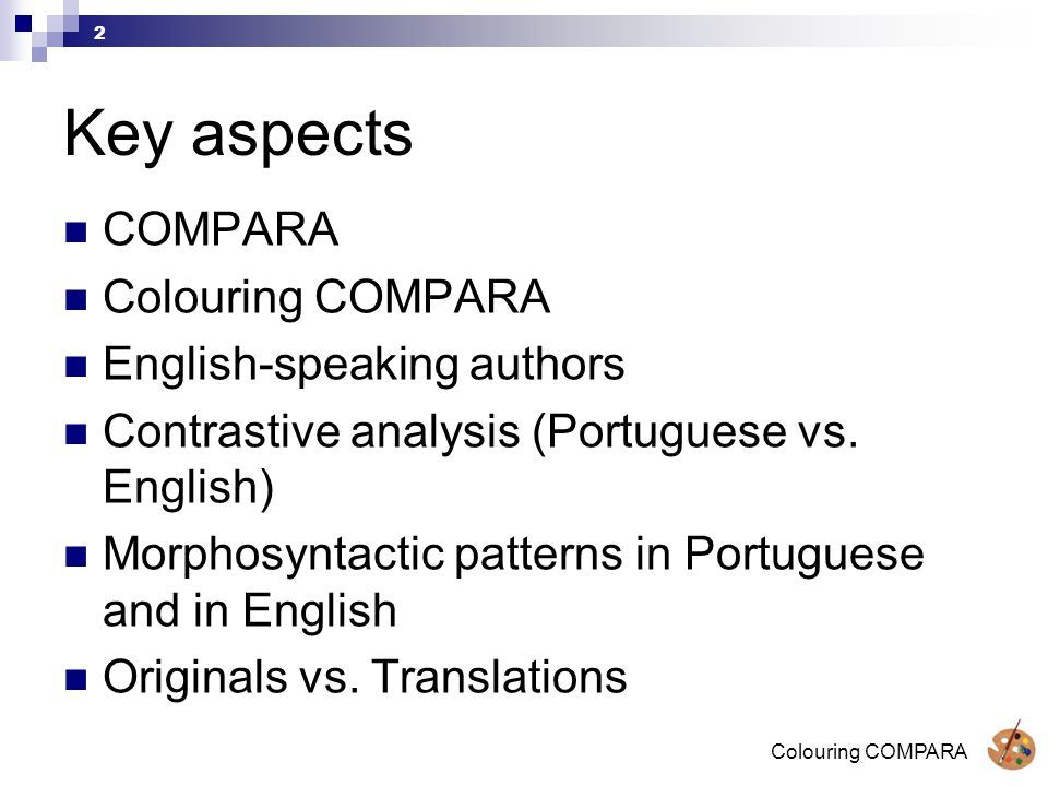 Colouring COMPARA 2 Key aspects COMPARA Colouring COMPARA English-speaking authors Contrastive analysis (Portuguese vs.