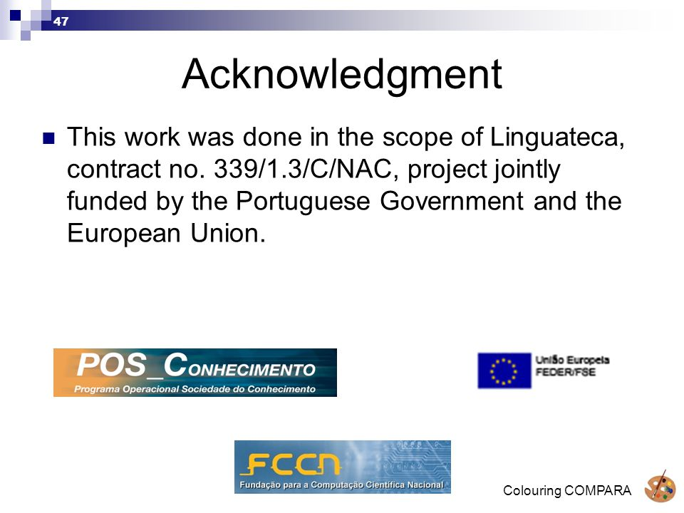 Colouring COMPARA 47 Acknowledgment This work was done in the scope of Linguateca, contract no.