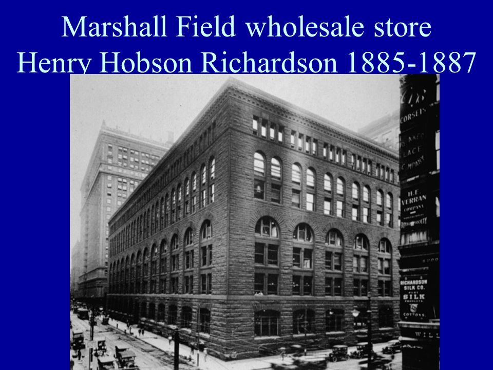 Marshall Field wholesale store Henry Hobson Richardson 1885-1887