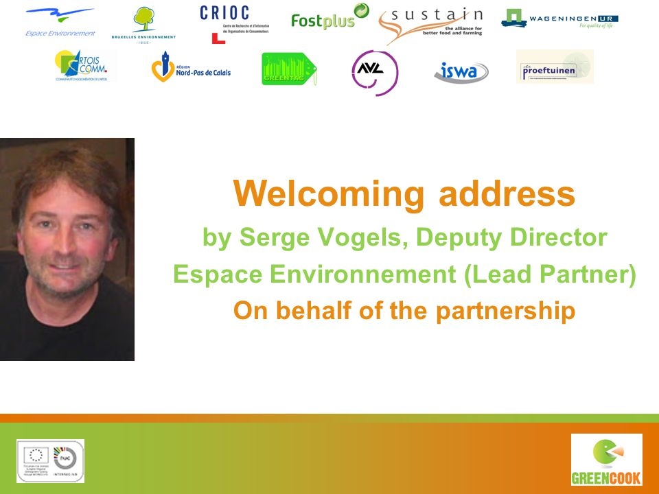 Welcoming address by Serge Vogels, Deputy Director Espace Environnement (Lead Partner) On behalf of the partnership