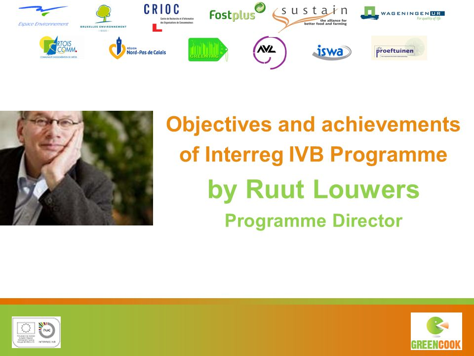 Objectives and achievements of Interreg IVB Programme by Ruut Louwers Programme Director