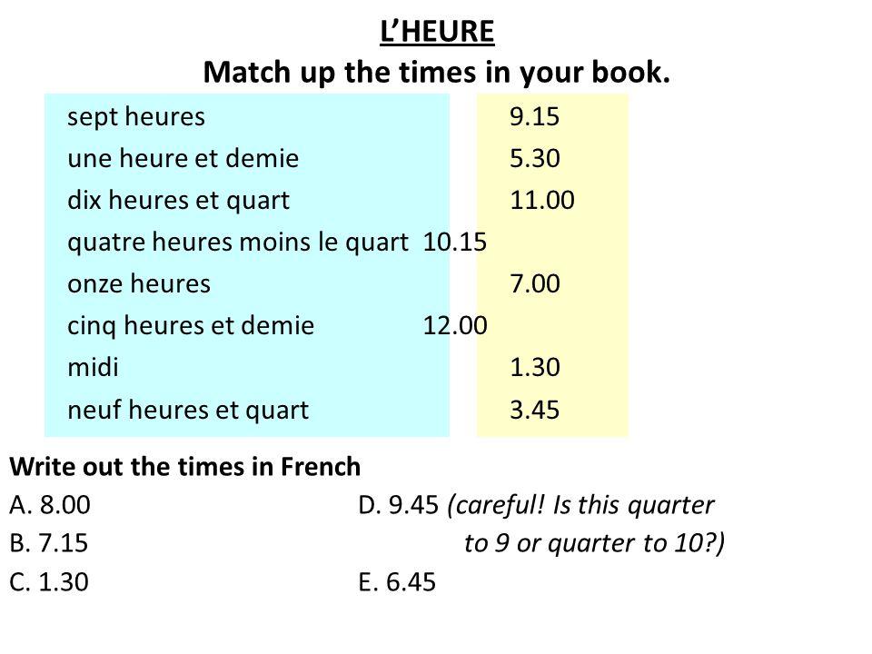 L'HEURE Match up the times in your book. sept heures 9.15 une heure et demie 5.30 dix heures et quart 11.00 quatre heures moins le quart 10.15 onze he