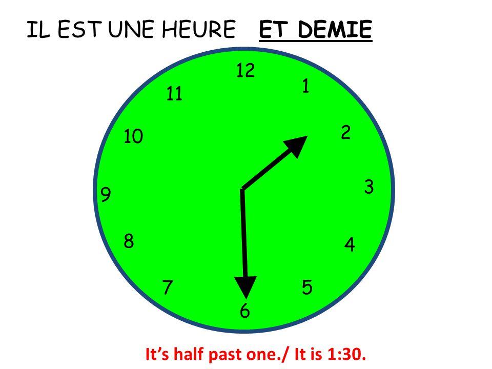 IL EST UNE HEURE 12 1 5 4 9 3 6 10 11 2 7 8 ET DEMIE It's half past one./ It is 1:30.
