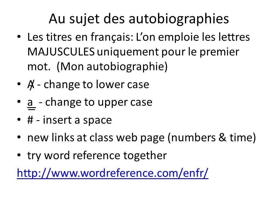 Au sujet des autobiographies Les titres en français: L'on emploie les lettres MAJUSCULES uniquement pour le premier mot.