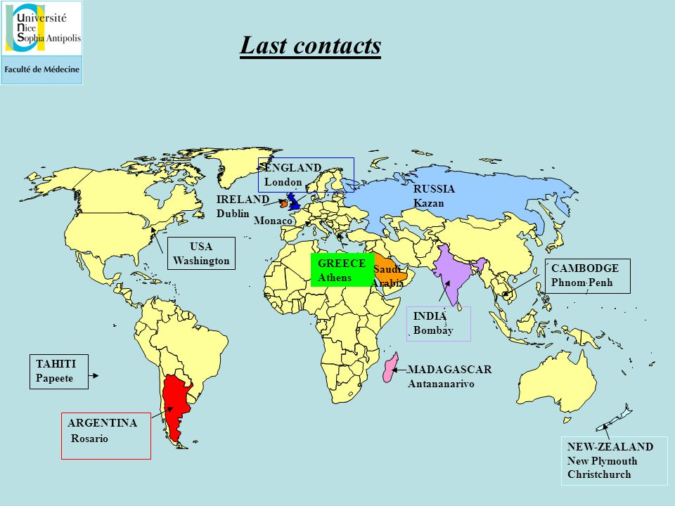 Last contacts ARGENTINA Rosario NEW-ZEALAND New Plymouth Christchurch INDIA Bombay ENGLAND London Monaco GREECE Athens Saudi Arabia RUSSIA Kazan IRELAND Dublin TAHITI Papeete MADAGASCAR Antananarivo CAMBODGE Phnom Penh USA Washington