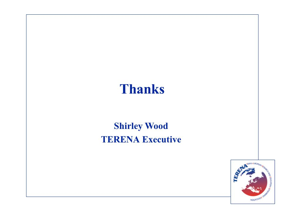 Thanks Shirley Wood TERENA Executive