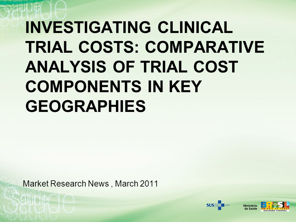 INVESTIGATING CLINICAL TRIAL COSTS: COMPARATIVE ANALYSIS OF TRIAL COST COMPONENTS IN KEY GEOGRAPHIES Market Research News, March 2011