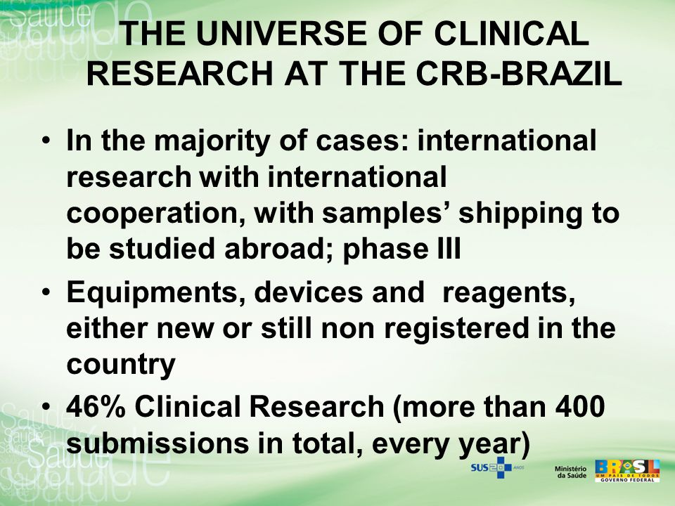 THE UNIVERSE OF CLINICAL RESEARCH AT THE CRB-BRAZIL In the majority of cases: international research with international cooperation, with samples' shi
