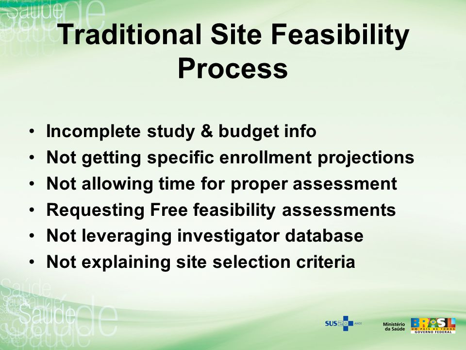 Traditional Site Feasibility Process Incomplete study & budget info Not getting specific enrollment projections Not allowing time for proper assessmen