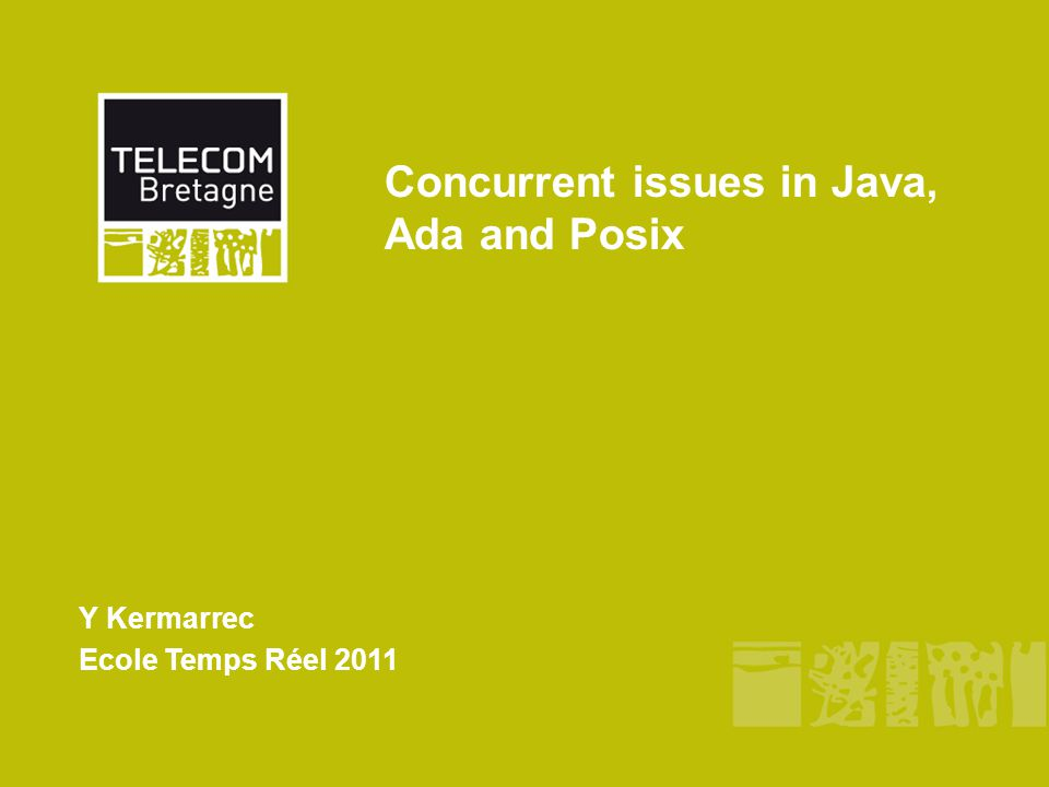 Concurrent issues in Java, Ada and Posix Y Kermarrec Ecole Temps Réel 2011