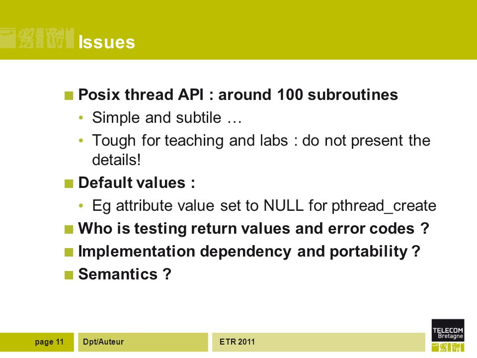 Dpt/Auteur Issues Posix thread API : around 100 subroutines Simple and subtile … Tough for teaching and labs : do not present the details.