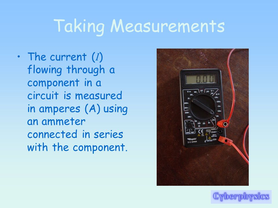 Taking Measurements The p.d. across a component in a circuit is measured in volts (V) using a voltmeter connected across (in parallel with) the compon