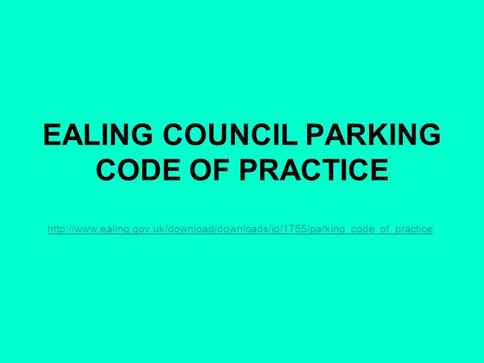 EALING COUNCIL PARKING CODE OF PRACTICE http://www.ealing.gov.uk/download/downloads/id/1755/parking_code_of_practice