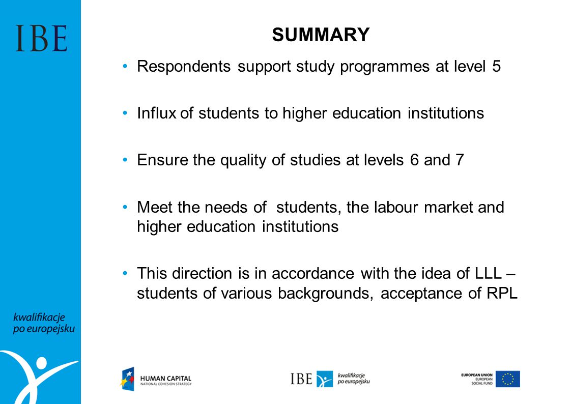 SUMMARY Respondents support study programmes at level 5 Influx of students to higher education institutions Ensure the quality of studies at levels 6