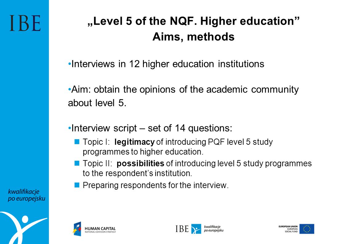"""Level 5 of the NQF. Higher education"" Aims, methods Interviews in 12 higher education institutions Aim: obtain the opinions of the academic community"