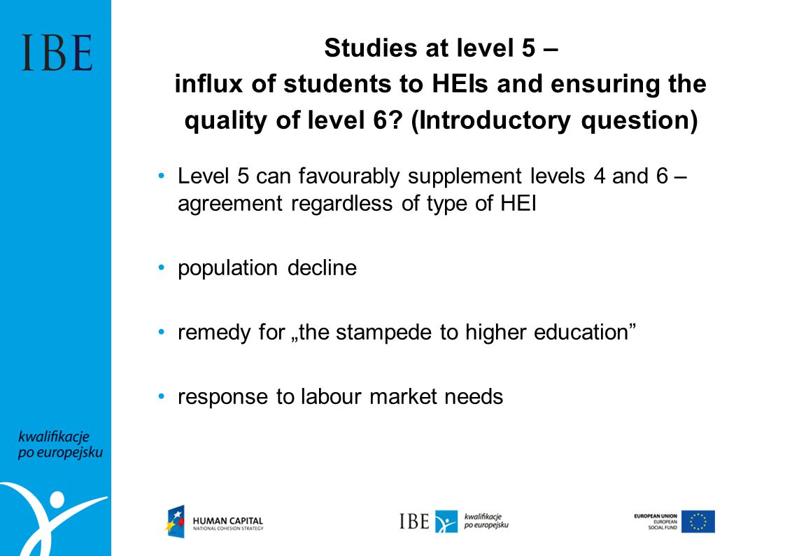 Studies at level 5 – influx of students to HEIs and ensuring the quality of level 6? (Introductory question) Level 5 can favourably supplement levels