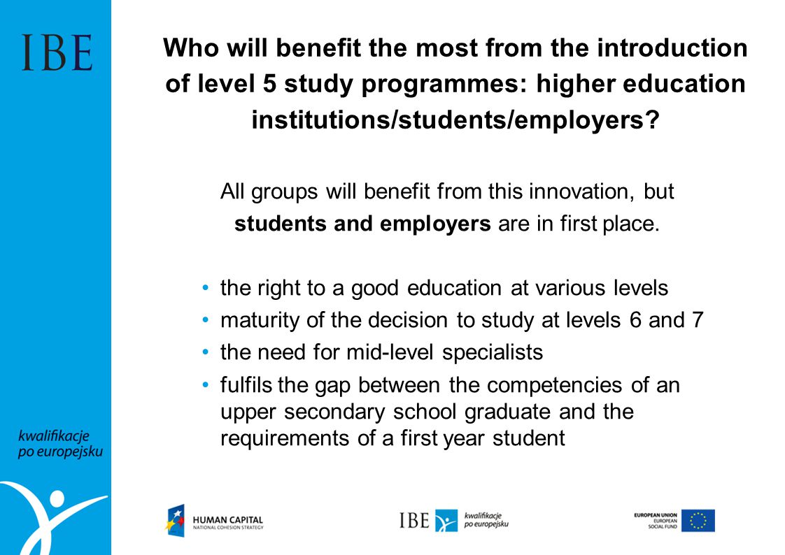 Who will benefit the most from the introduction of level 5 study programmes: higher education institutions/students/employers? All groups will benefit