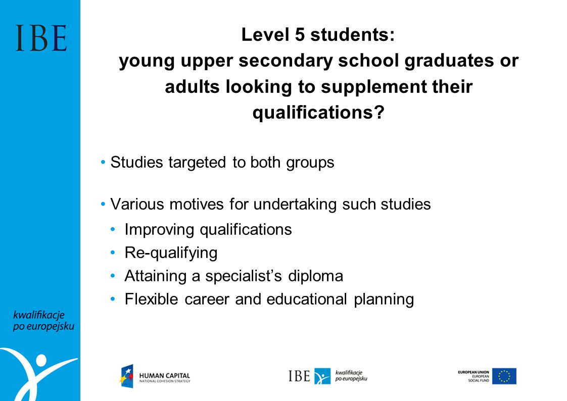 Level 5 students: young upper secondary school graduates or adults looking to supplement their qualifications? Studies targeted to both groups Various