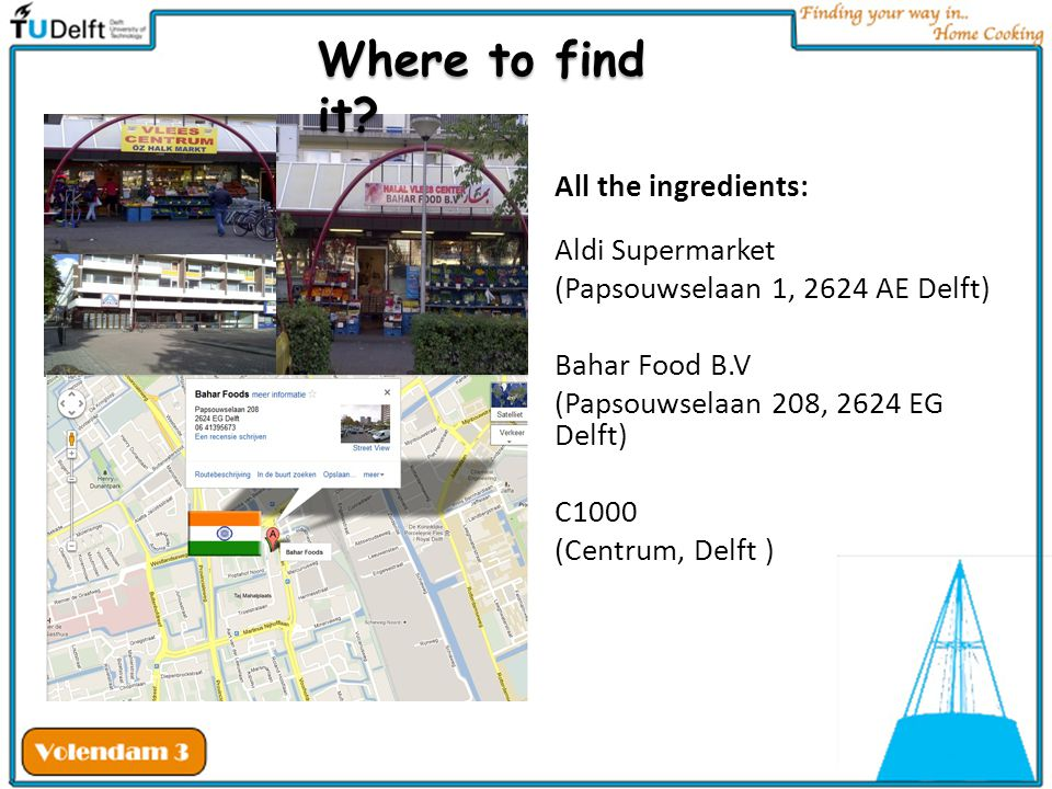 All the ingredients: Aldi Supermarket (Papsouwselaan 1, 2624 AE Delft) Bahar Food B.V (Papsouwselaan 208, 2624 EG Delft) C1000 (Centrum, Delft ) Where to find it?