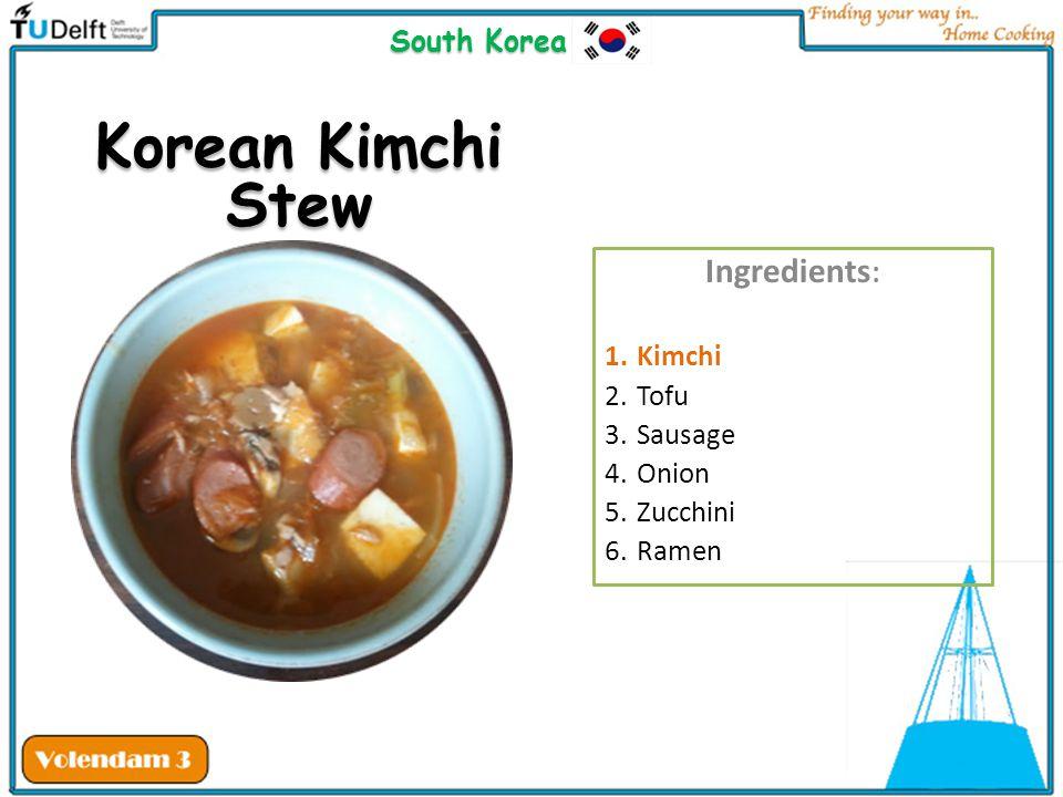 Korean Kimchi Stew Ingredients : 1.Kimchi 2.Tofu 3.Sausage 4.Onion 5.Zucchini 6.Ramen South Korea