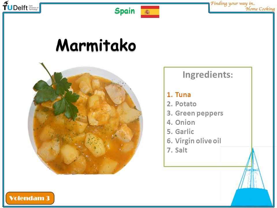 Marmitako Ingredients : 1.Tuna 2.Potato 3.Green peppers 4.Onion 5.Garlic 6.Virgin olive oil 7.Salt Spain