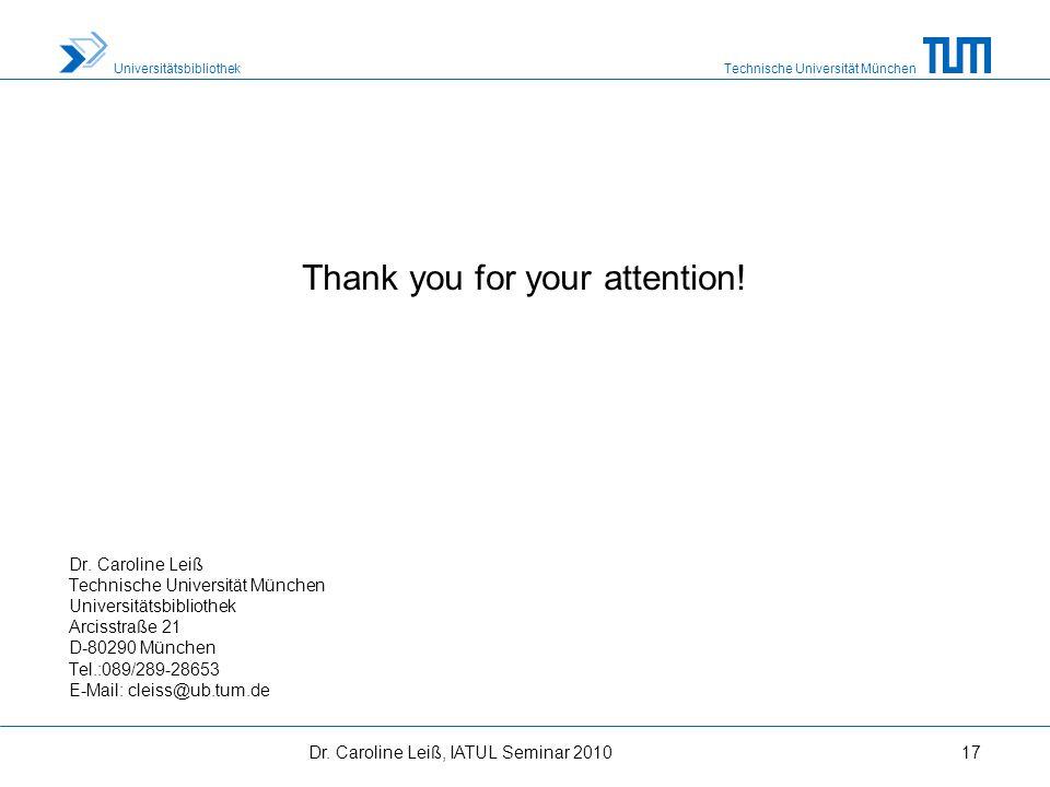 Technische Universität München Universitätsbibliothek Thank you for your attention! Dr. Caroline Leiß Technische Universität München Universitätsbibli