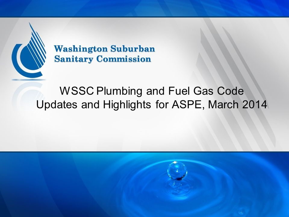 WSSC Plumbing and Fuel Gas Code Updates and Highlights for ASPE, March 2014