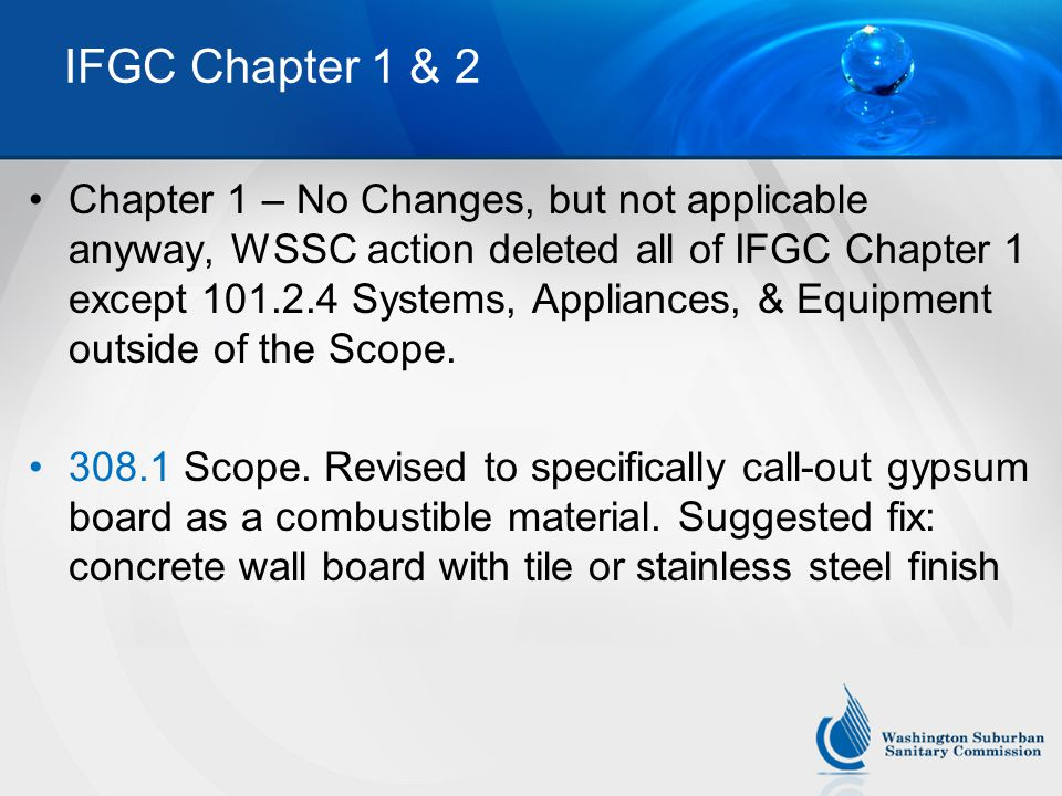 IFGC Chapter 1 & 2 Chapter 1 – No Changes, but not applicable anyway, WSSC action deleted all of IFGC Chapter 1 except 101.2.4 Systems, Appliances, & Equipment outside of the Scope.