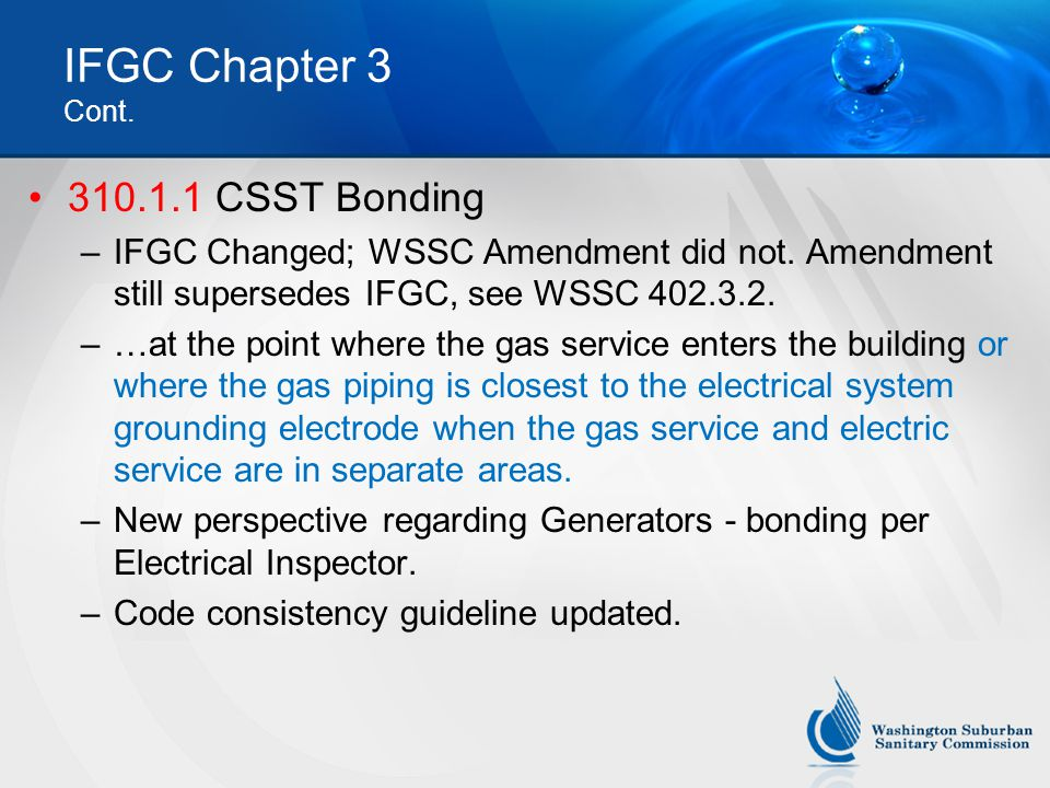 IFGC Chapter 3 Cont.310.1.1 CSST Bonding –IFGC Changed; WSSC Amendment did not.