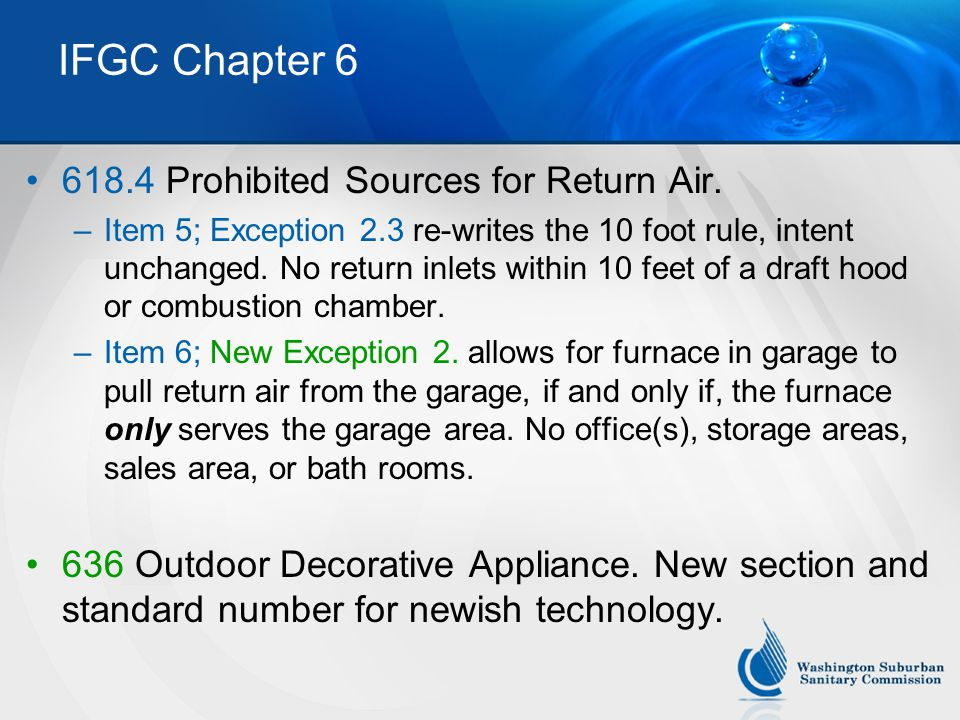 IFGC Chapter 6 618.4 Prohibited Sources for Return Air. –Item 5; Exception 2.3 re-writes the 10 foot rule, intent unchanged. No return inlets within 1