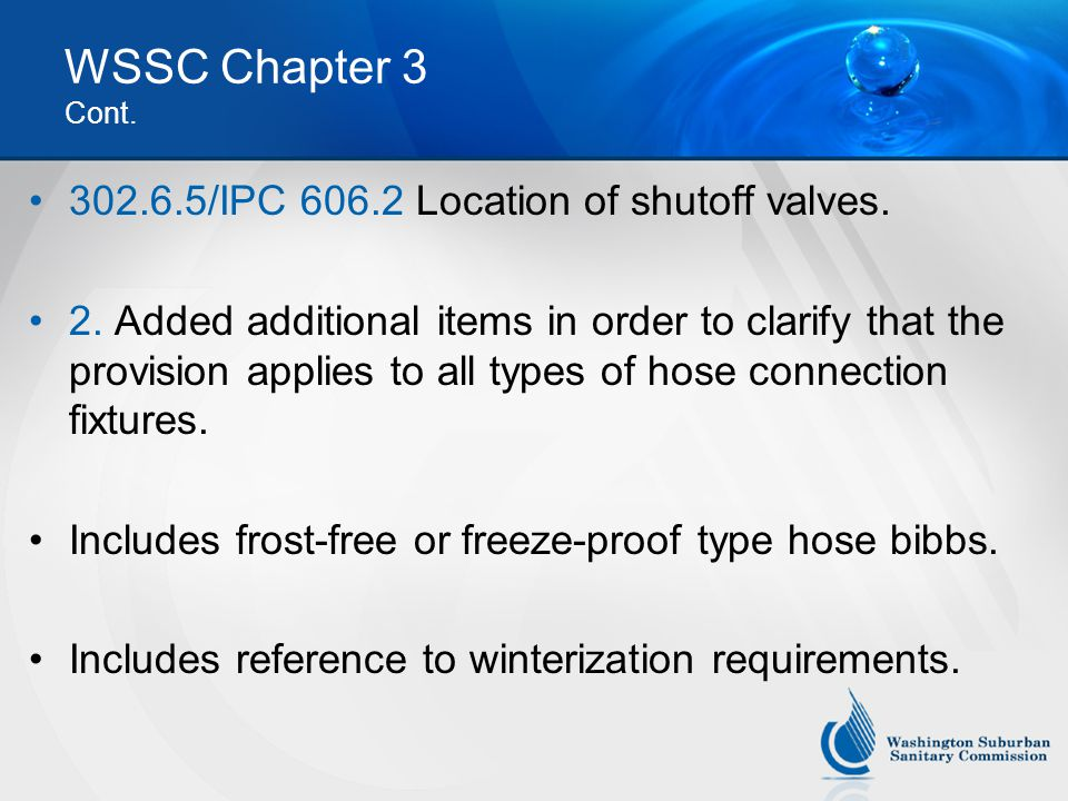 WSSC Chapter 3 Cont. 302.6.5/IPC 606.2 Location of shutoff valves. 2. Added additional items in order to clarify that the provision applies to all typ
