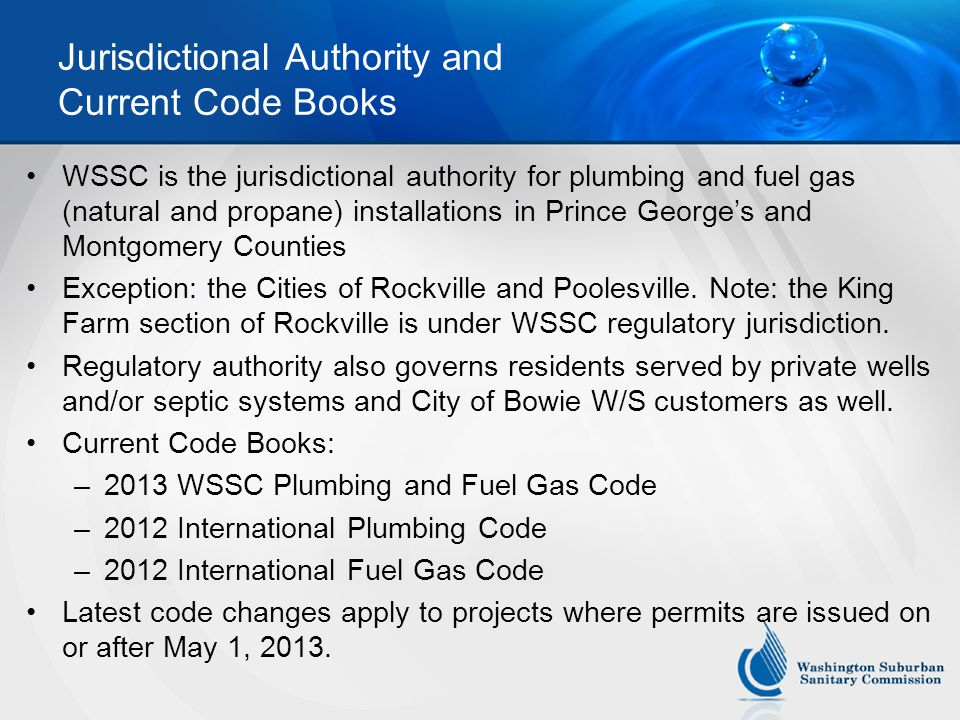 Jurisdictional Authority and Current Code Books WSSC is the jurisdictional authority for plumbing and fuel gas (natural and propane) installations in