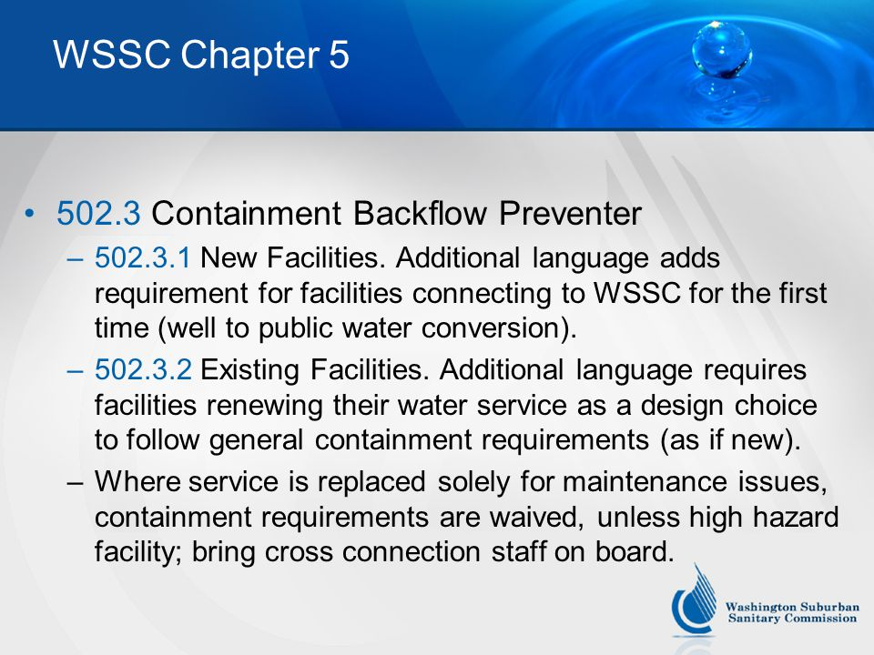 WSSC Chapter 5 502.3 Containment Backflow Preventer –502.3.1 New Facilities. Additional language adds requirement for facilities connecting to WSSC fo