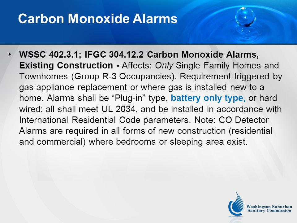 Carbon Monoxide Alarms WSSC 402.3.1; IFGC 304.12.2 Carbon Monoxide Alarms, Existing Construction - Affects: Only Single Family Homes and Townhomes (Gr