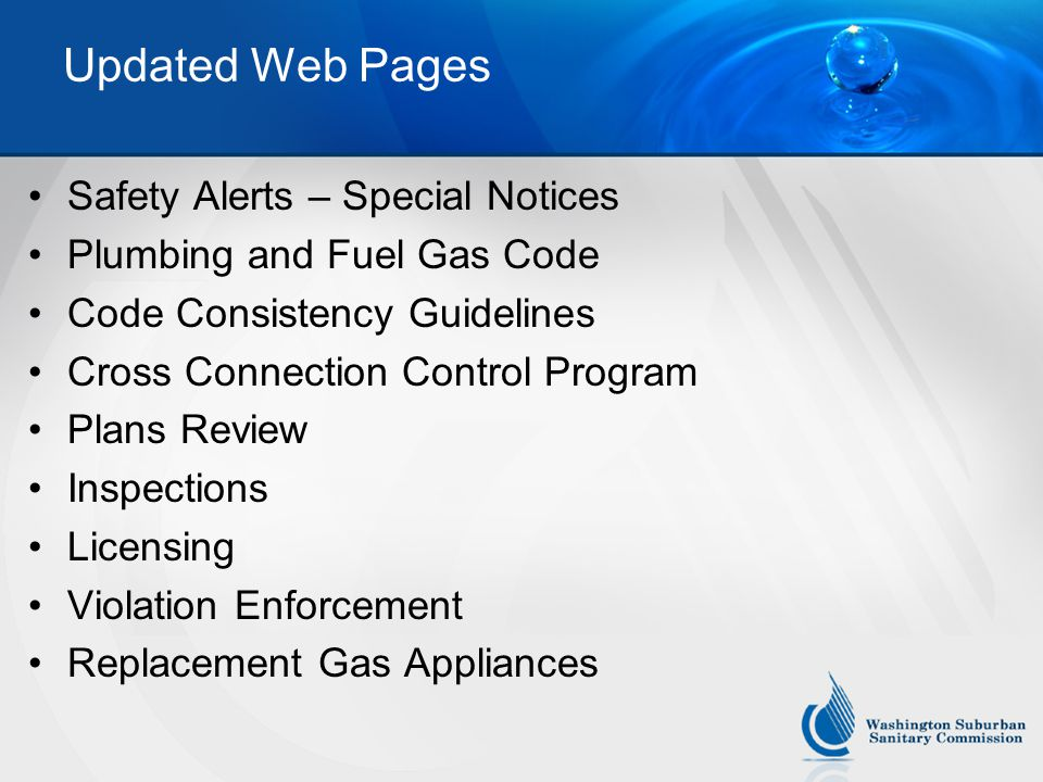 Updated Web Pages Safety Alerts – Special Notices Plumbing and Fuel Gas Code Code Consistency Guidelines Cross Connection Control Program Plans Review Inspections Licensing Violation Enforcement Replacement Gas Appliances