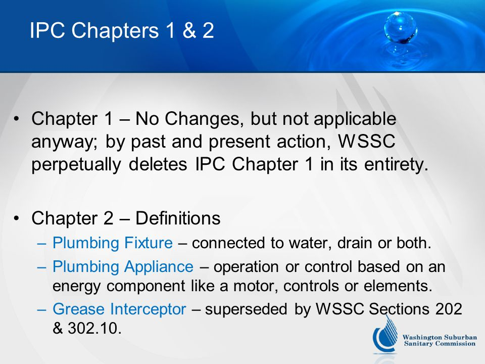 IPC Chapters 1 & 2 Chapter 1 – No Changes, but not applicable anyway; by past and present action, WSSC perpetually deletes IPC Chapter 1 in its entirety.