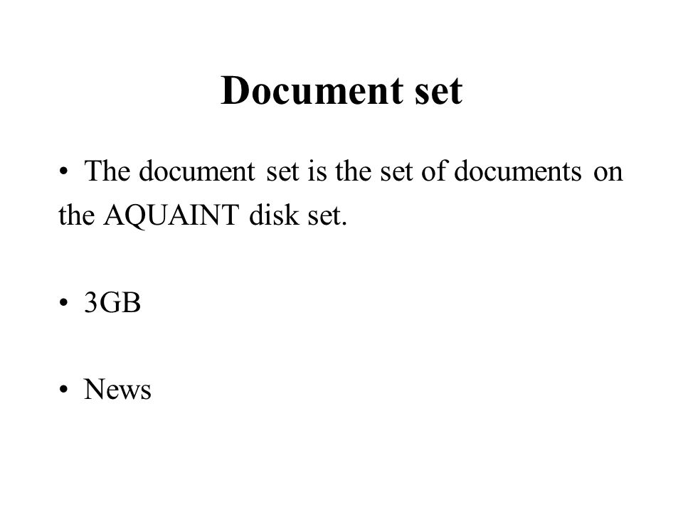 Document set The document set is the set of documents on the AQUAINT disk set. 3GB News