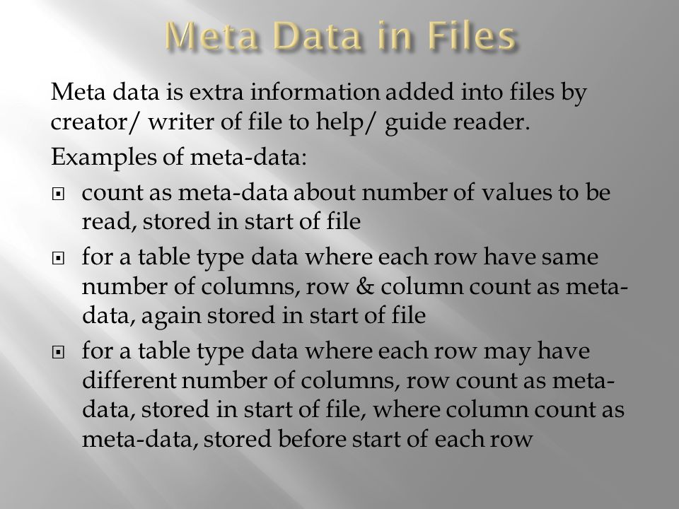 Meta data is extra information added into files by creator/ writer of file to help/ guide reader.