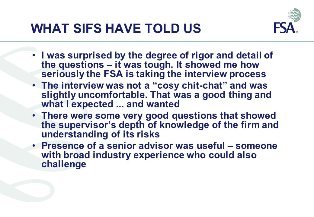 WHAT SIFS HAVE TOLD US I was surprised by the degree of rigor and detail of the questions – it was tough.