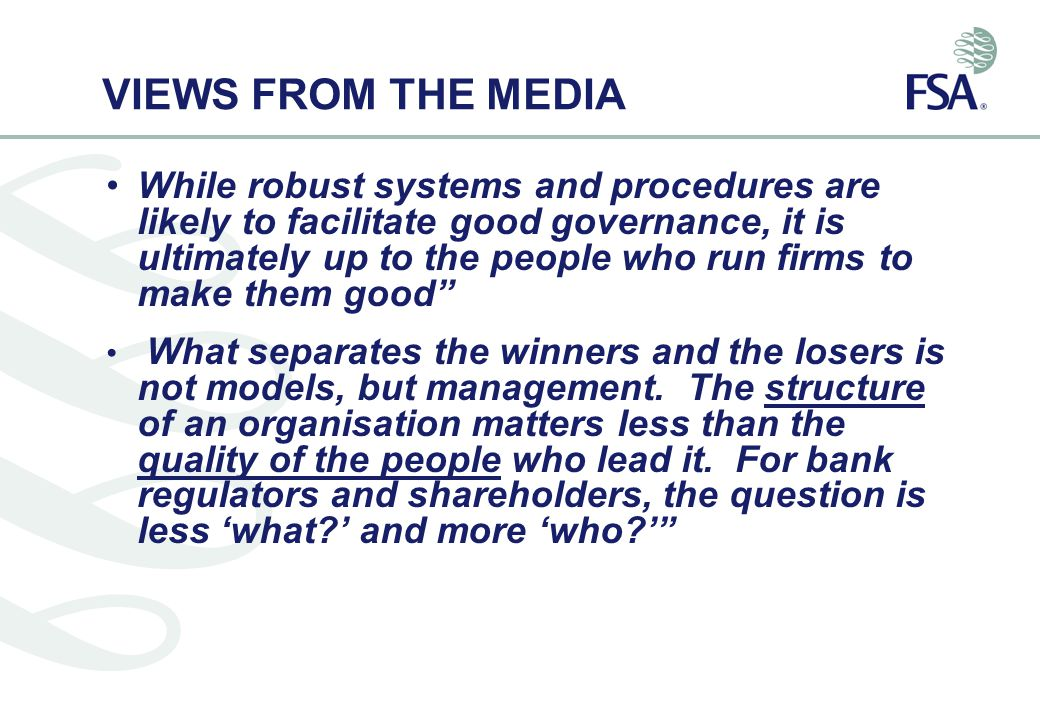 VIEWS FROM THE MEDIA While robust systems and procedures are likely to facilitate good governance, it is ultimately up to the people who run firms to make them good What separates the winners and the losers is not models, but management.
