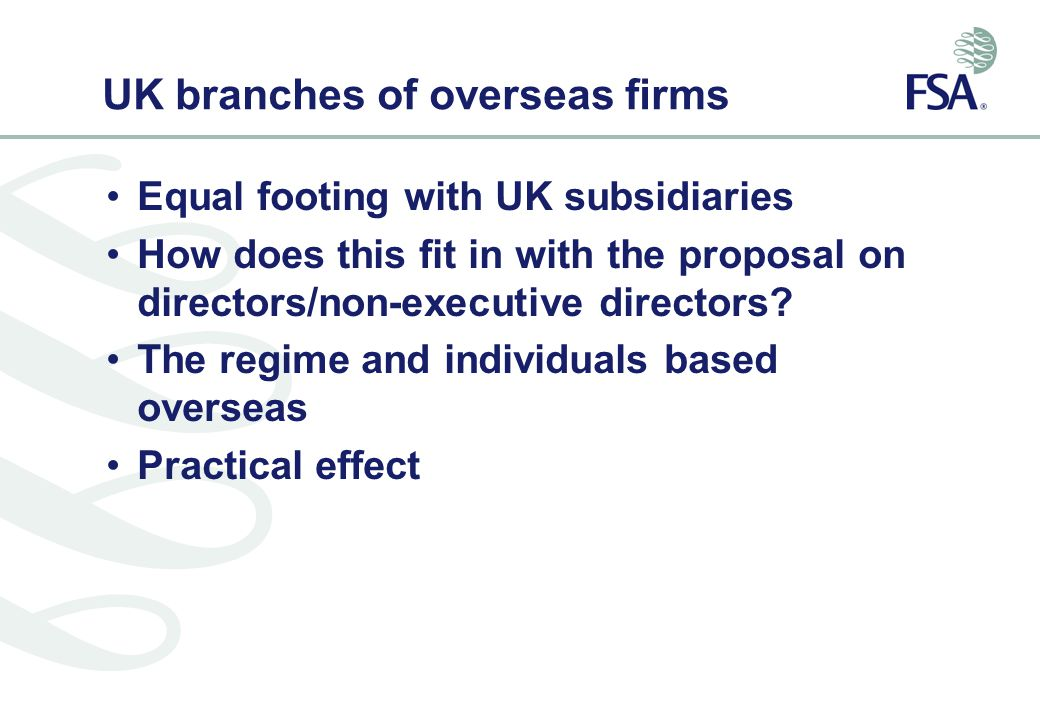 UK branches of overseas firms Equal footing with UK subsidiaries How does this fit in with the proposal on directors/non-executive directors.