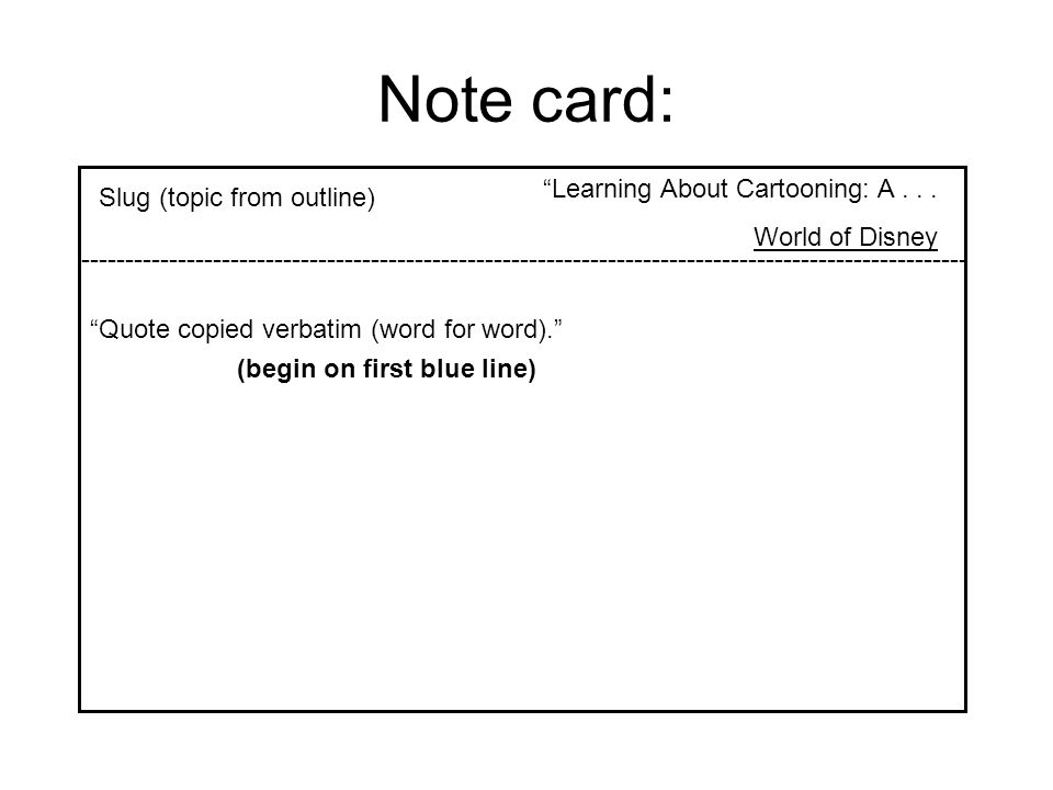 "Note card: ""Learning About Cartooning: A... World of Disney Slug (topic from outline) ""Quote copied verbatim (word for word)."" -----------------------"